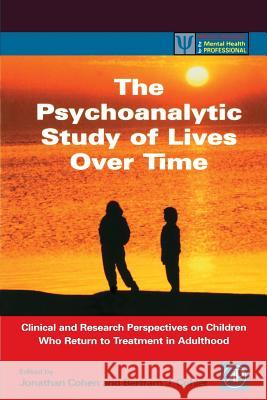 The Psychoanalytic Study of Lives Over Time: Clinical and Research Perspectives on Children Who Return to Treatment in Adulthood Bertram J. Cohler Betram J. Cohler Jonathan D. Cohen 9780121784102