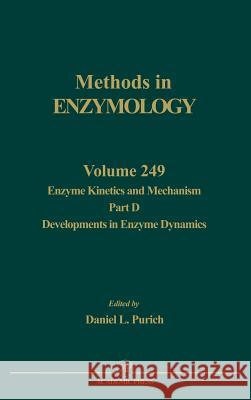 Enzyme Kinetics and Mechanism, Part D: Developments in Enzyme Dynamics John N. Abelson Melvin I. Simon Daniel L. Purich 9780121821500