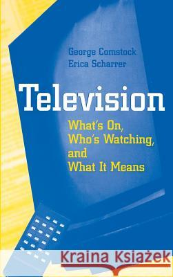 Television : What's on, Who's Watching, and What it Means George Comstock Erica Scharrer Erica Scharrer 9780121835804