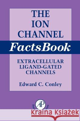 Ion Channel Factsbook: Extracellular Ligand-Gated Channels Edward C. Conley William J. Brammer 9780121844509