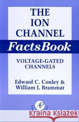 Ion Channel Factsbook: Voltage-Gated Channels Edward C. Conley William J. Brammar William J. Brammar 9780121844530