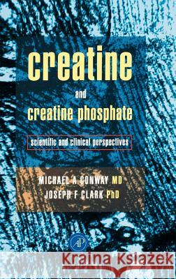 Creatine and Creatine Phosphate: Scientific and Clinical Perspectives Michael Conway Joseph Clark Judith Taylor 9780121863401