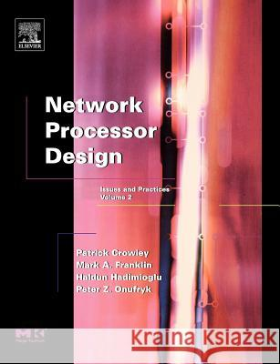 Network Processor Design: Issues and Practices Mark A. Franklin Patrick Crowley Haldun Hadimioglu 9780121981570