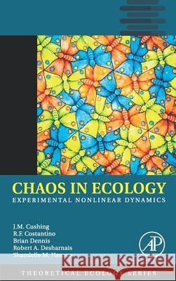 Chaos in Ecology: Experimental Nonlinear Dynamics J. M. Cushing Robert F. Costantino Brian Dennis 9780121988760