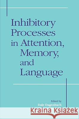 Inhibitory Processes in Attention, Memory and Language Dale Dagenbach Thomas H. Carr Dagenbach 9780122004100