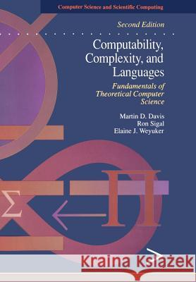 Computability, Complexity, and Languages: Fundamentals of Theoretical Computer Science Martin Davis Ron Sigal Elaine J. Weyuker 9780122063824