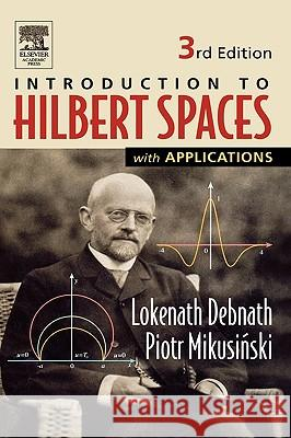Introduction to Hilbert Spaces with Applications Lokenath Debnath Piotr Mikusinski 9780122084386 Academic Press