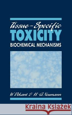 Tissue-Specific Toxicity: Biochemical Mechanisms Wolfgang Dekant H. G. Neumann 9780122088605