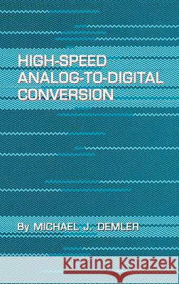 High-Speed Analog-To-Digital Conversion Michael J. Demler 9780122090486