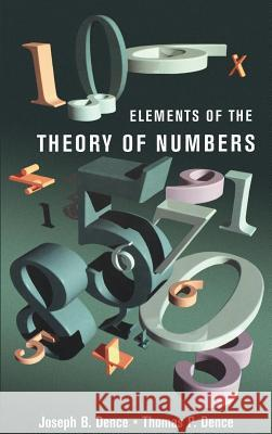 Elements of the Theory of Numbers Thomas P. Dence Joseph B. Dence Joseph B. Dence 9780122091308