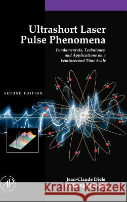 Ultrashort Laser Pulse Phenomena: Fundamentals, Techniques, and Applications on a Femtosecond Time Scale Jean-Claude Diels Wolfgang Rudolph 9780122154935