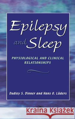 Epilepsy and Sleep : Physiological and Clinical Relationships Dudley S. Dinner Dudley S. Dinner Hans O. Luders 9780122167706