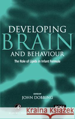 Developing Brain Behaviour: The Role of Lipids in Infant Formula John Dobbing Dobbing 9780122188701