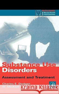 Substance Use Disorders : Assessment and Treatment Charles E. Dodgen W. Michael Shea W. Michael Shea 9780122191602