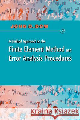 A Unified Approach to the Finite Element Method and Error Analysis Procedures John O. Dow Julian A. T. Dow 9780122214400