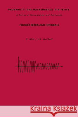 Fourier Series and Integrals Harry Dym Henry P. McKean Y. L. Tong 9780122264511