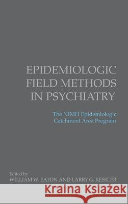 Epidemiologic Field Methods in Psychiatry: The NIMH Epidemiologic Catchment Area Program William W. Eaton Larry G. Kessler 9780122282508