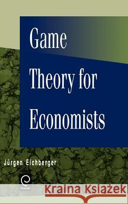 Game Theory for Economists Jurgen Eichberger 9780122336201