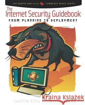 The Internet Security Guidebook : From Planning to Deployment Juanita Ellis Tim Speed William P. Crowell 9780122374715