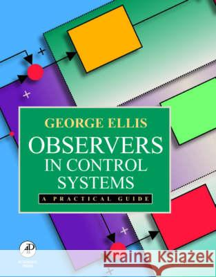 Observers in Control Systems: A Practical Guide George Ellis Kenneth Ed. Ronald Ed. G.P. Ed. G Ellis 9780122374722