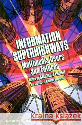 Information Superhighways : Multimedia Users and Futures Stephen Emmott Andrew F. Monk Brian R. Gaines 9780122383601
