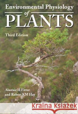 Environmental Physiology of Plants Alastair Fitter Robert K. M. Hay Alastair H. Fitter 9780122577666