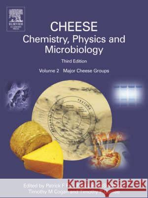 Cheese: Chemistry, Physics and Microbiology, Volume 2: Major Cheese Groups Patrick Fox Paul McSweeney Timothy M. Cogan 9780122636530