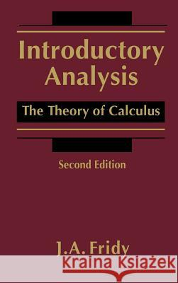 Introductory Analysis : The Theory of Calculus John A. Fridy J. A. Fridy 9780122676550