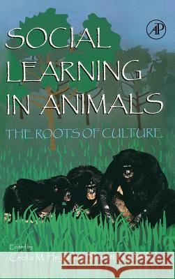 Social Learning In Animals : The Roots of Culture Cecelia M. Heyes Cecilia M. Heyes Bennett G., Jr. Galef 9780122739651