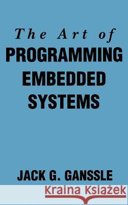 The Art of Programming Embedded Systems Jack G. Ganssle 9780122748806