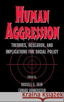 Human Aggression : Theories, Research, and Implications for Social Policy Russell G. Geen Edward Donnerstein 9780122788055