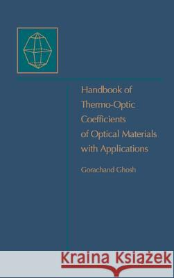 Handbook of Optical Constants of Solids: Handbook of Thermo-Optic Coefficients of Optical Materials with Applications Gorachand Ghosh 9780122818554