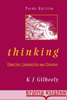 Thinking: Directed, Undirected, and Creative Ken J. Gilhooly K. J. Gilhooly Gilhooly 9780122834851