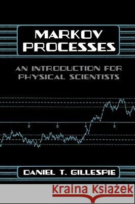 Markov Processes: An Introduction for Physical Scientists Daniel T. Gillespie 9780122839559