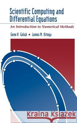 Scientific Computing and Differential Equations: An Introduction to Numerical Methods Gene H. Golub James M. Ortega 9780122892554