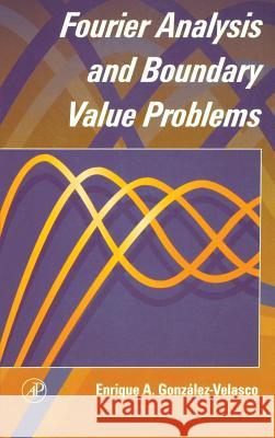 Fourier Analysis and Boundary Value Problems Enrique A. Gonzalez-Velasco E. Gonzalez-Velasco 9780122896408