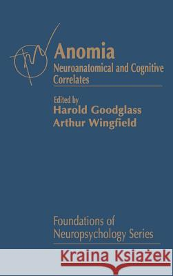 Anomia: Neuroanatomical and Cognitive Correlates Harold Goodglass Arthur Wingfield 9780122896859