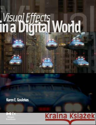 Visual Effects in a Digital World : A Comprehensive Glossary of over 7000 Visual Effects Terms Karen E. Goulekas 9780122937859