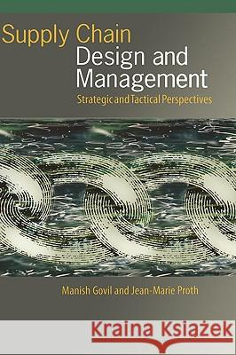 Supply Chain Design and Management : Strategic and Tactical Perspectives Manish Govil Jean-Marie Proth Jean-Marie Proth 9780122941511