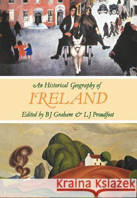 An Historical Geography of Ireland Graham                                   B. J. Graham B. J. Graham 9780122948817