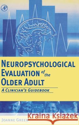 Neuropsychological Evaluation of the Older Adult: A Clinician's Guidebook Joanne Green 9780122981906