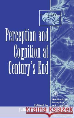 Perception and Cognition at Century's End: History, Philosophy, Theory Julian Hochberg 9780123011602