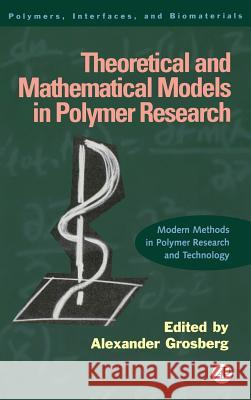 Theoretical and Mathematical Models in Polymer Research: Modern Methods in Polymer Research and Technology Alexander Grosberg 9780123041401