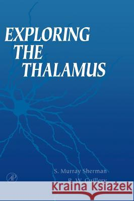 Exploring the Thalamus Ray W. Guillery S. Murray Sherman R. W. Guillery 9780123054609