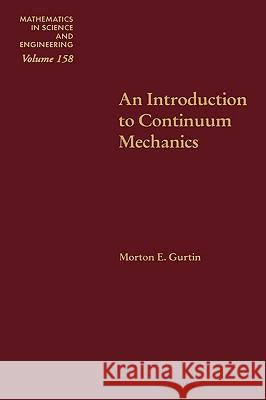 An Introduction to Continuum Mechanics Morton E. Gurtin 9780123097507
