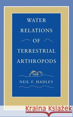 Water Relations of Terrestrial Arthropods Neil F. Hadley 9780123129901