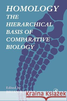 Homology: The Hierarchical Basis of Comparative Biology Brian Keith Hall 9780123195838