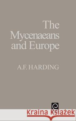 The Myceneaens and Europe Anthony Harding A. F. Harding Harding 9780123247605
