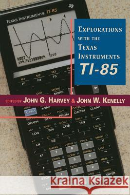 Explorations with Texas Instruments Ti-85 John G. Harvey John W. Kennelly John W. Kenelly 9780123290700