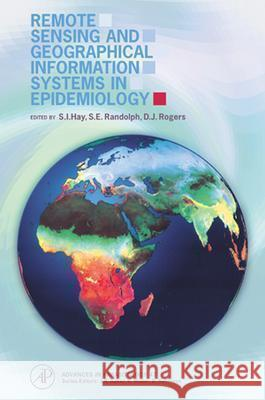 Remote Sensing and Geographical Information Systems in Epidemiology Simon I. Hay Sarah E. Randolph D. J. Rogers 9780123335609